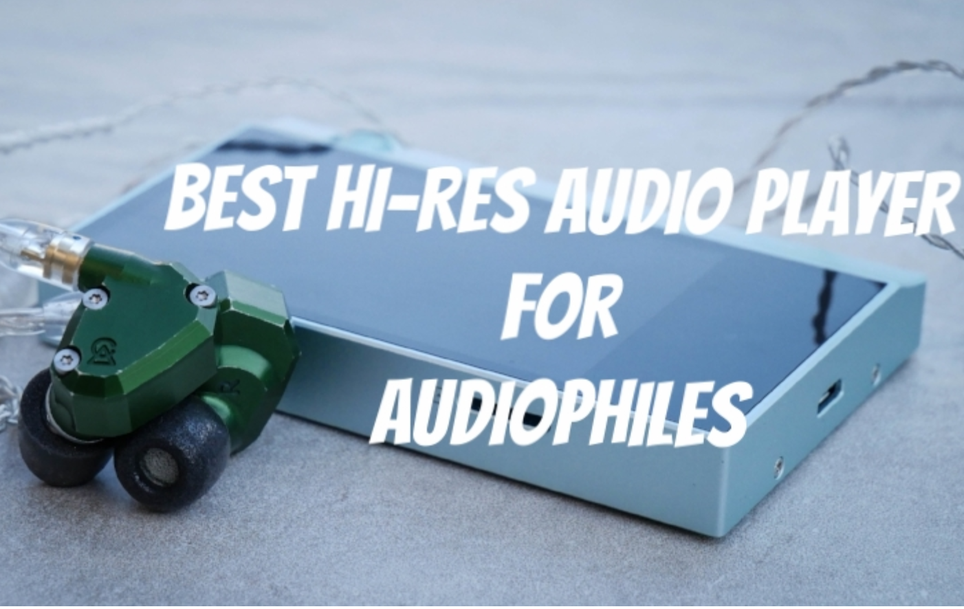 15 Best Hi Res Audio & HD Music Player's for Audiophile's