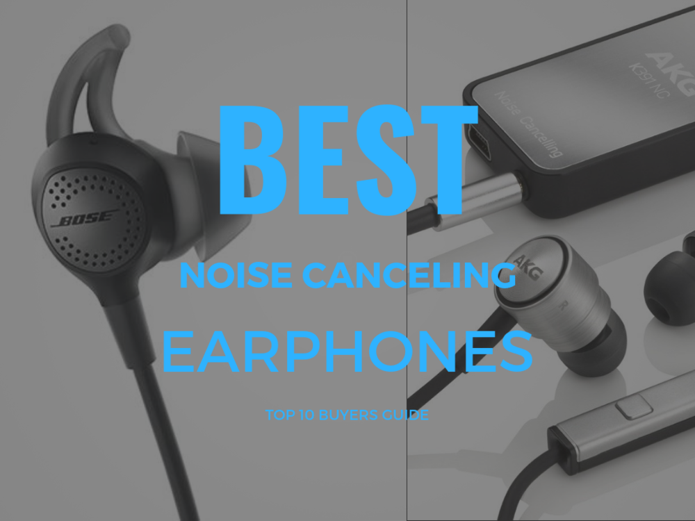 2018 LIST OF THE BEST NOISE CANCELING EARBUDS AND EARPHONES.