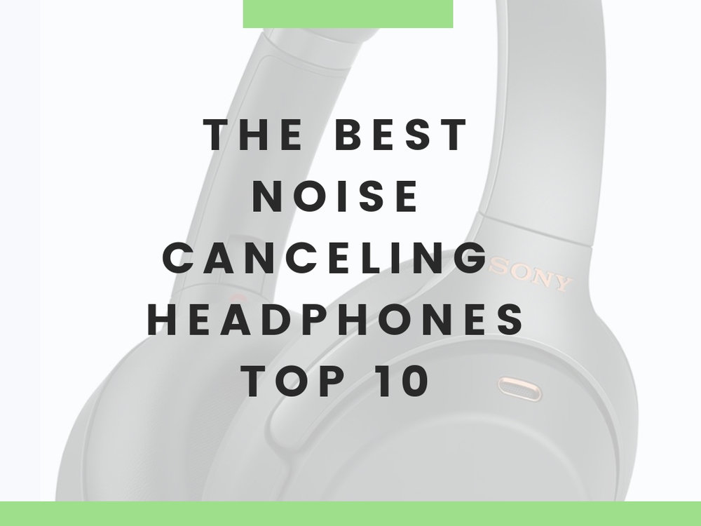 List of the best noise cancelling headphones of 2019