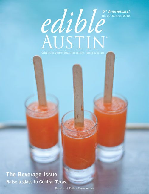 Neighborhood Farms: Urban Patchwork (page 21) and Edible Endeavor: Argus Cidery (p 29) Edible Austin, Summer 2012