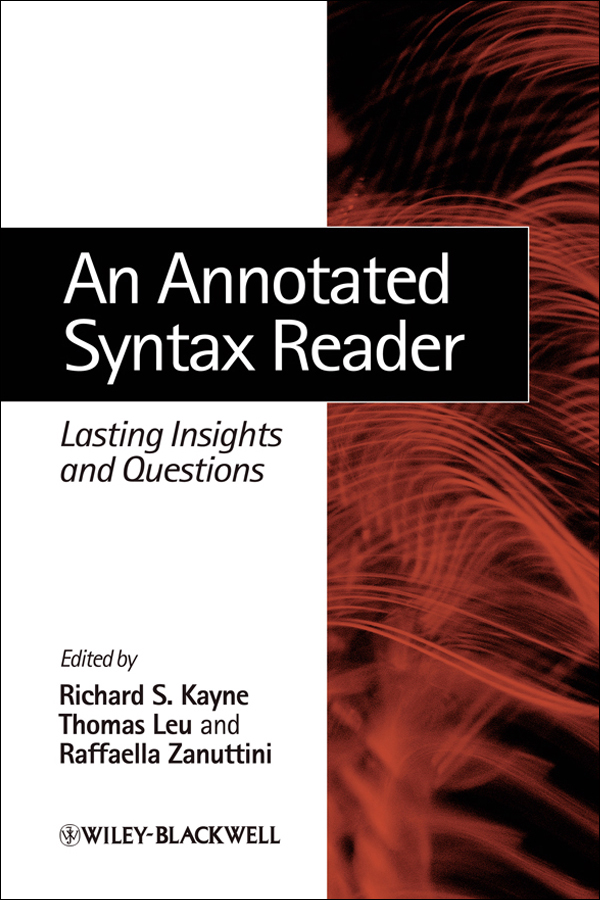 Kayne, R., T. Leu and R. Zanuttini (eds.) An Annotated Syntax Reader: Lasting Insights and Questions.