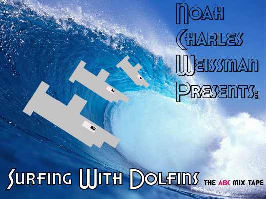 SURFING WITH DOLFINS: The ABC Mix Tape by Noah Charles Weissman   To Download:    http://www.zshare.net/download/77481480450052d7/    Lightning and Thunder/Fresh Summer Swag.