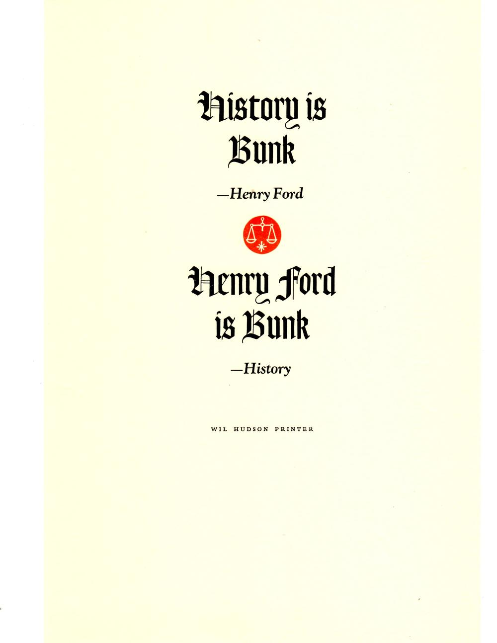 "Above:  Wil got a real chuckle out of ""History is Bunk, Ford is Bunk""  He said , ""Aphorism by Wil Hudson""   This was printed in about 1976."