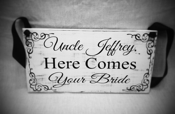 Uncle here comes your Bride sign, Wedding Signs, Ring Bearer Sign, Flower Girl Sign, Here Comes The Bride, 7x14