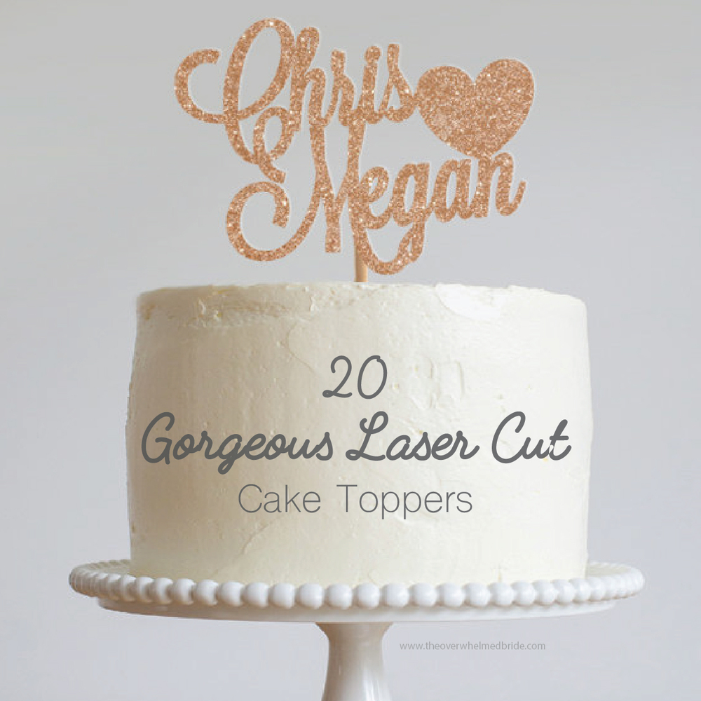 20 Gorgeous Laser Cut Cake Toppers — The Overwhelmed Bride ...