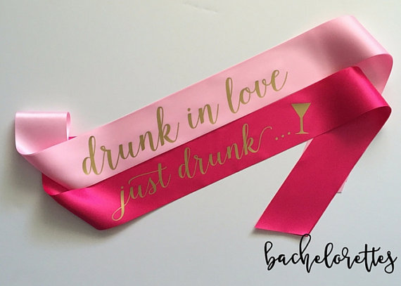 bachelorette party ideas - bachelorette party sash drunk in love