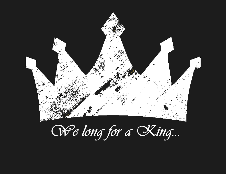 We Long for a King... - For hundreds of years Christians have sung