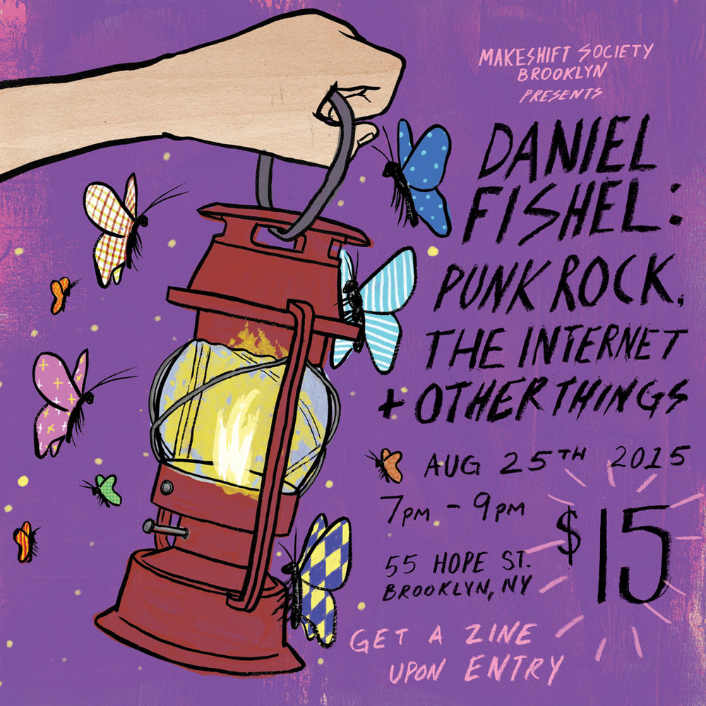 I'm doing a talk at the Makeshift Society Brooklyn next week on Aug 25 from 7-9pm!   I will be talking about how I work/promote as an illustrator along with a ton of stories too. Most of which I wouldn't write on the Internet. It's going to be a lot of fun, kind of funny, pretty real and much more. I'll be giving away zines with all of the major info to take away from the night so you can come by, relax and have some laughs.    FOR TICKETS:    http://legacy.makeshiftsociety.com/event/daniel-fishel-punk-rock-the-internet-other-things/    Most of the money goes to keeping the lights on at this place which has been a good corner stone to the Brooklyn creative community for the last 2 years. The talk price would be way less if it was all going into my wallet.