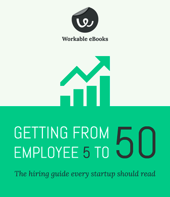 Startup Hiring Guide: Getting from Employee 5 to 50 by Workable