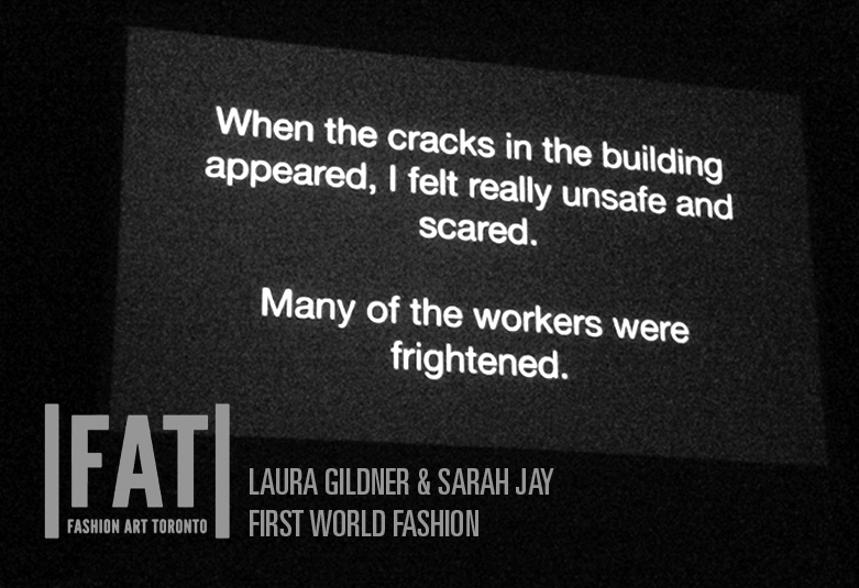 FIRST WORLD FASHION  A film and installation by   Laura Gildner   and  Sarah Jay  at FASHION ART TORONTO addressing garment worker safety in a post Rana Plaza world and the human costs of fast fashion.