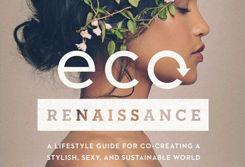 ECORENAISSANCE  So happy to support my friend,  Marci Zaroff , eco fashion and lifestyle pioneer, in the writing and research for her new book,  ECOrenaissance , a lifestyle guide for co-creating a sustainable world, with tips on beauty & wellness, fashion, food and conscious business. A celebration of style and a necessary strategy for maintaining our everyday comforts despite increasingly limited resources.