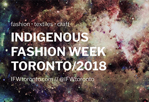 Indigenous Fashion Week Toronto   Proud to be consulting on the inaugrual IFWTO - an arts and culture festival dedicated to  nurturing and celebrating the fashion, textile design, and traditional crafting practices of Indigenous artists, while fostering economic development and inclusion. May 31-June 3, 2018.