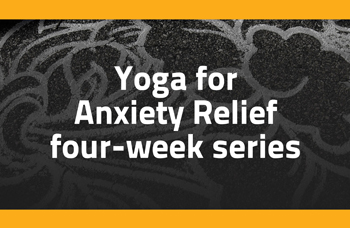 Image of asphalt with white painted flowers and an orange border. White text superimposed on the image reads: Yoga for Anxiety Relief four-week series.