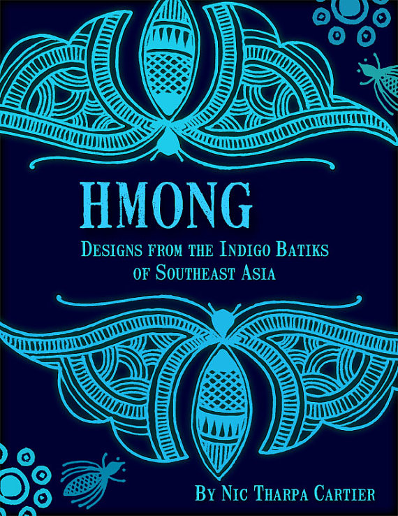 Hmong - Designs from the Indigo Batiks of Southeast Asia by Nic Tharpa Cartier
