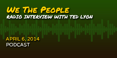 Click here to listen to We The People's radio interview with Ted Lyon
