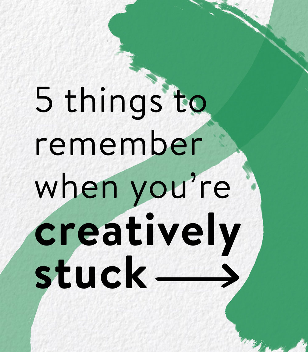 5 Things to Remember When You're Creatively Stuck