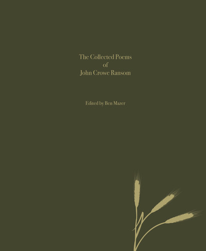 Collected Poems of John Crowe Ransom edited by Ben Mazer (Un-Gyve Press). ( PRNewsFoto/Un-Gyve Press )