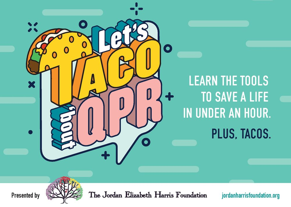 The Jordan Elizabeth Harris Foundation  presents  Let's Taco 'Bout QPR!  A FREE, suicide prevention training combined with Taco Tuesday to bring our community together and give every person the confidence and competence to help someone at risk for suicide.   QPR  stands for  Question, Persuade, and Refer  — the 3 simple steps anyone can learn to help save a life from suicide. This evidence-based training course teaches you how to recognize the warning signs of suicide, offer hope to people in crisis, and get help to save a life.  Sign up at:    https://www.eventbrite.com/e/lets-taco-bout-qpr-tickets-47972323511