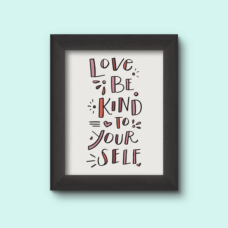Love Be Kind to Yourself Printable