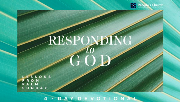 This 4 day Bible Reading Plan  covers practical ways in which we can respond to God during the season that leads up to Palm Sunday.