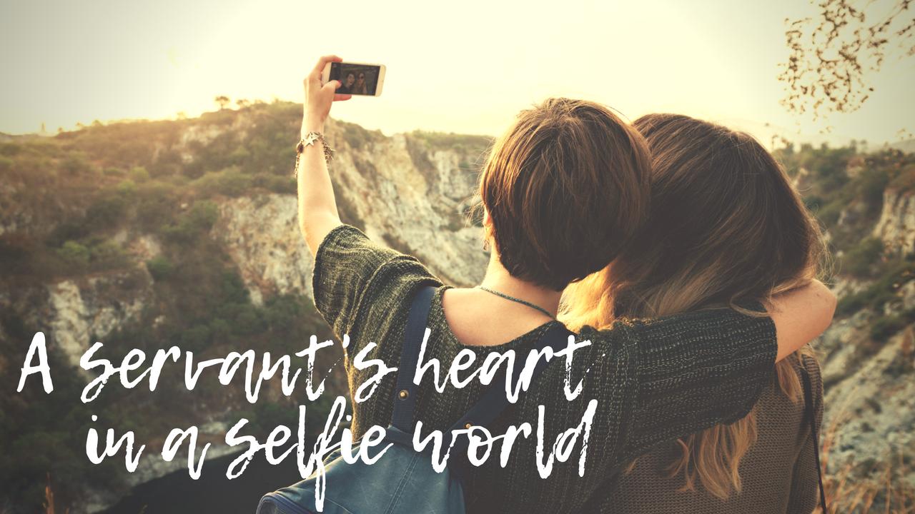 a servant s heart in a selfie world bethel worship center