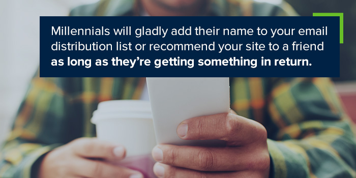 Millennials will interact with your brand if they get something in return.