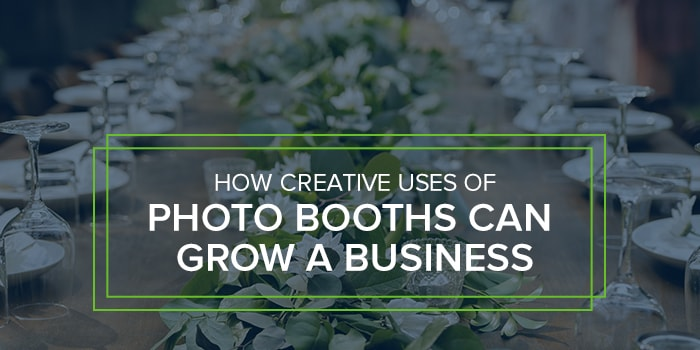 How creative uses of photo booths can grow a business.jpg