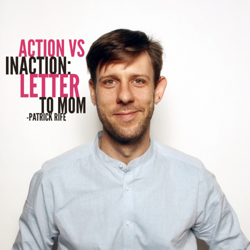 Action vs Inaction: Letter To My Mom