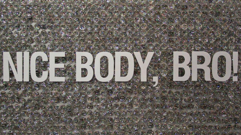 Nice Body, Bro!