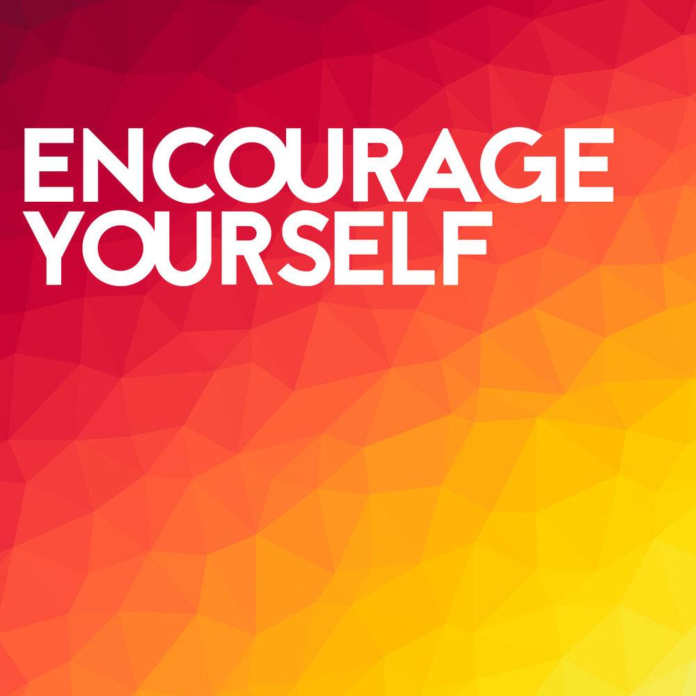 """""""Encourage Yourself"""" 9/21/16"""