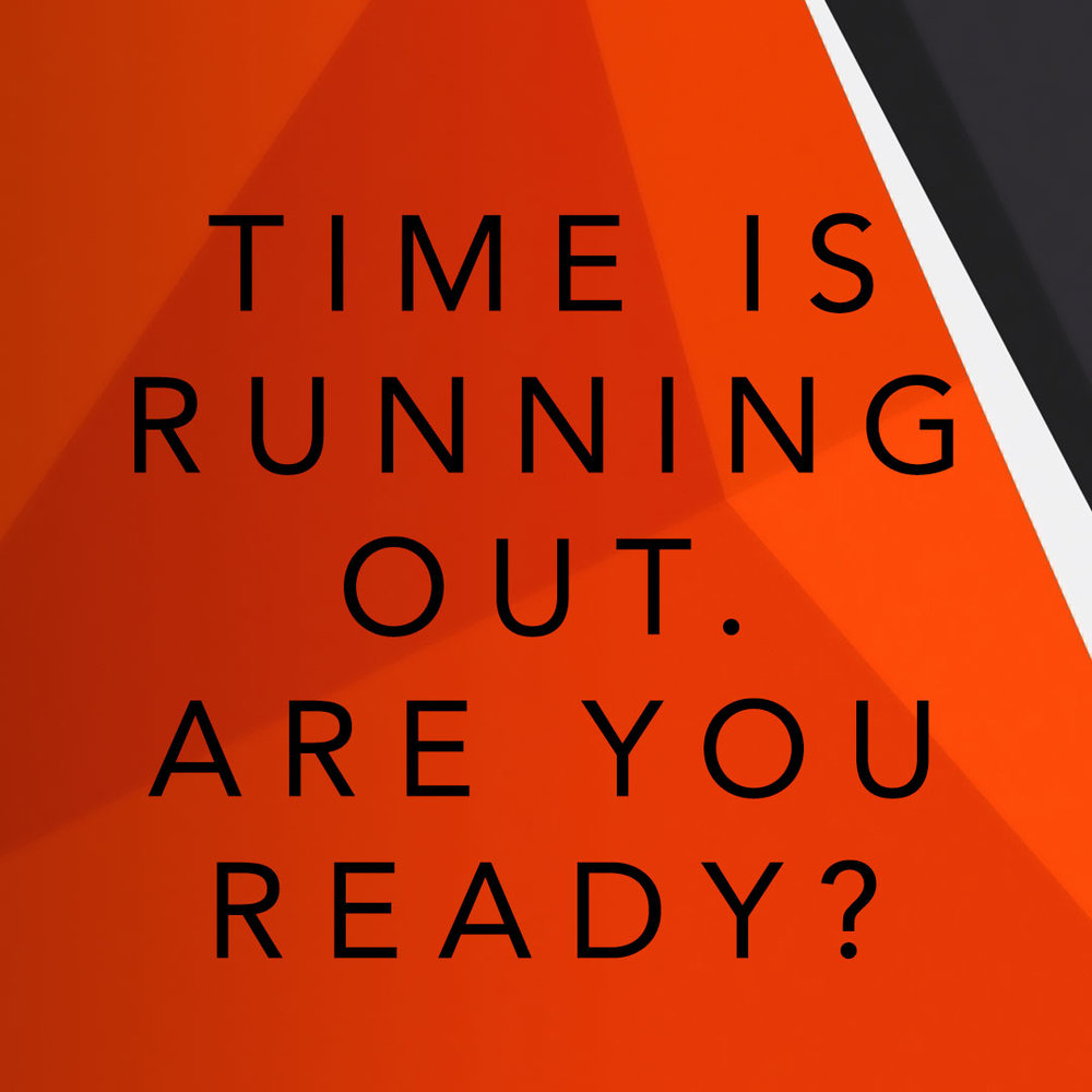 """Time is Running Out. Are Your Ready?"" 11/20/16"
