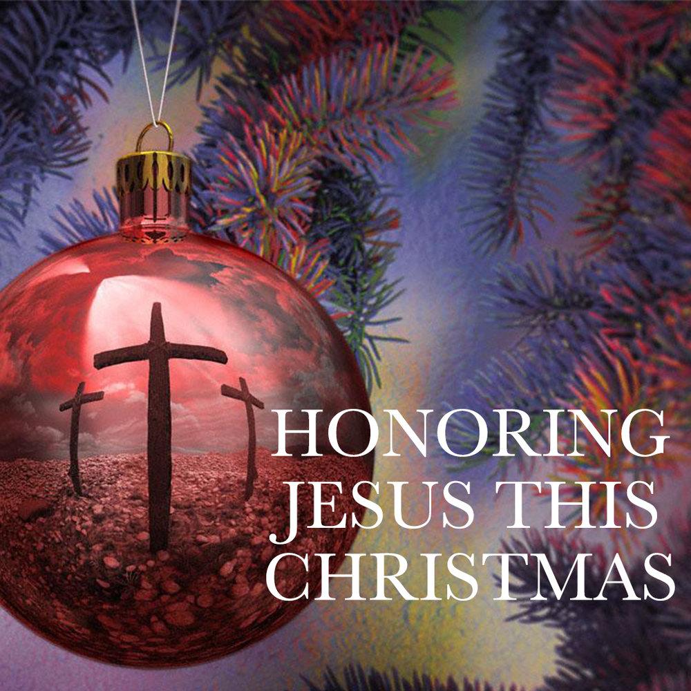 """""""Honoring Jesus This Christmas"""" 12/4/16"""