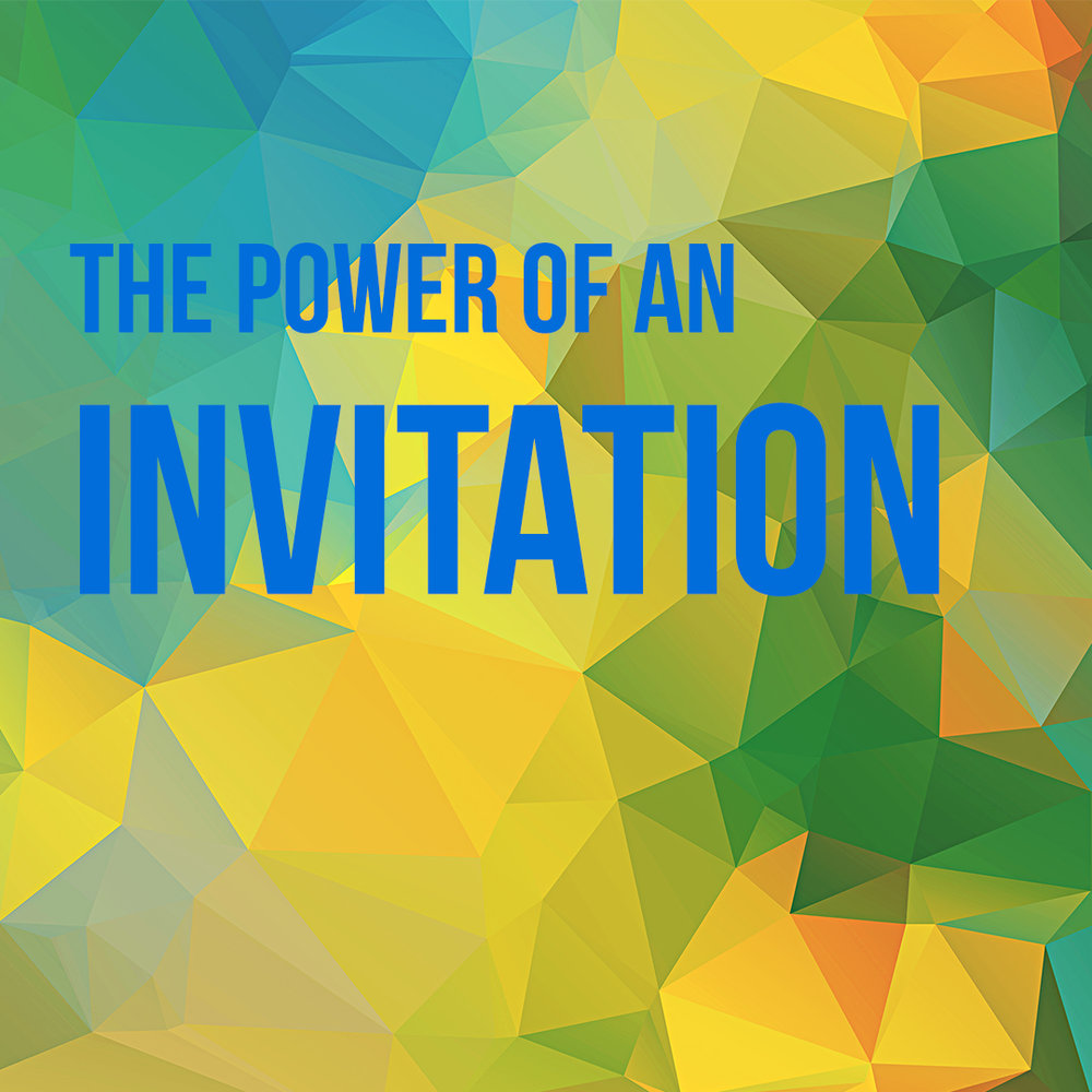 """The Power of an Invitation"" 4/2/17"