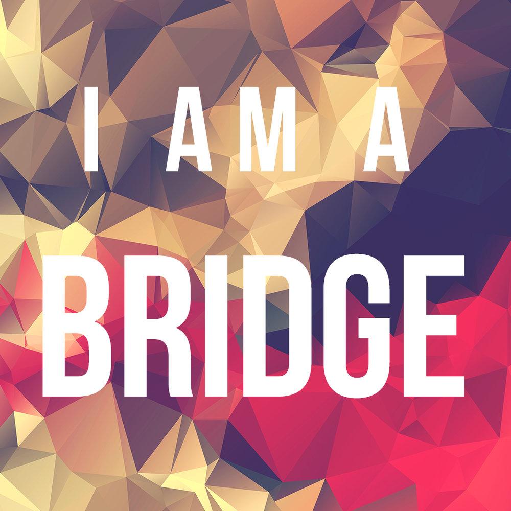 """""""I Am a Bridge"""" 4/10/17"""