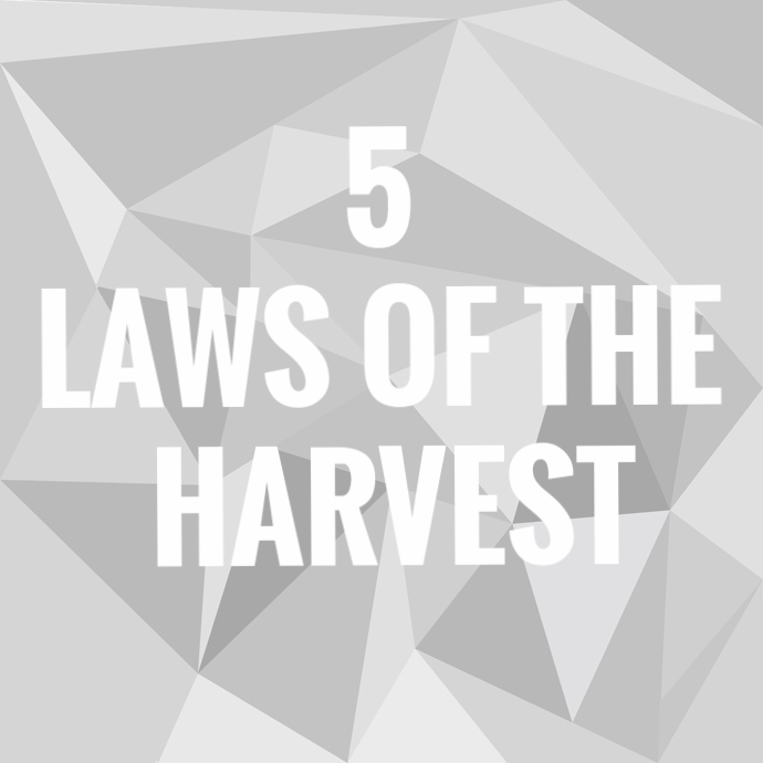 5 Laws of the Harvest 7/16/17
