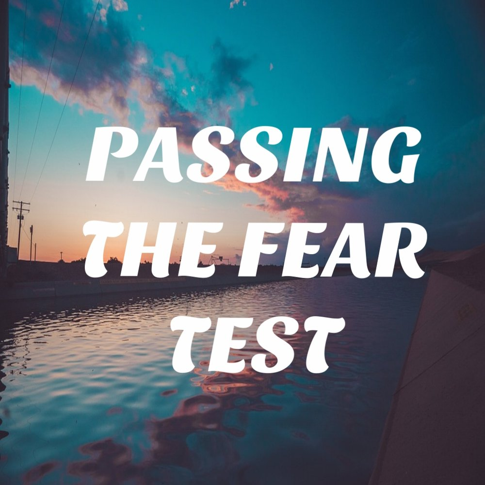 """Passing the Fear Test"" 10/22/17"