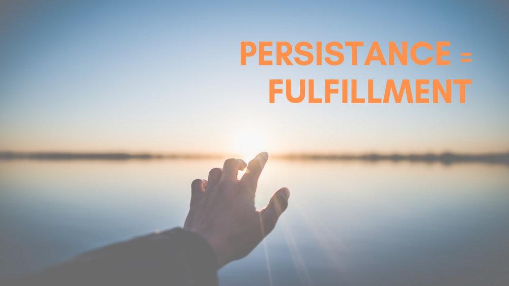 """Persistance = Fulfillment"" 2/10/19"