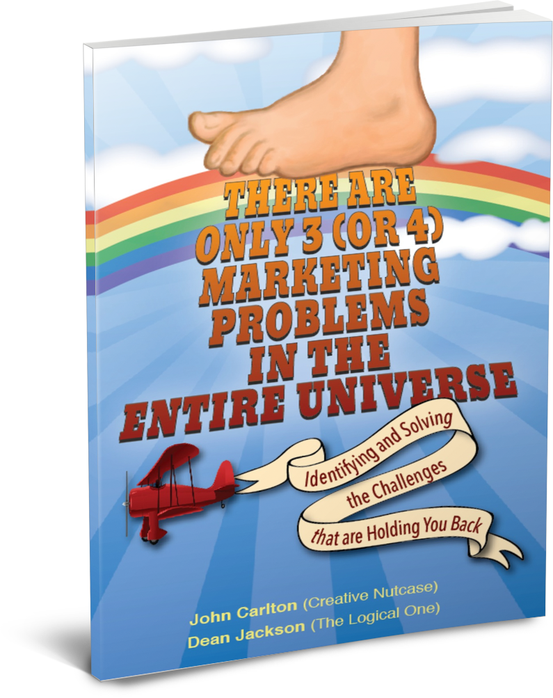 There are only 3 (or4) Marketing Problems In the Entire Universe (Dean Jackson John Carlton)