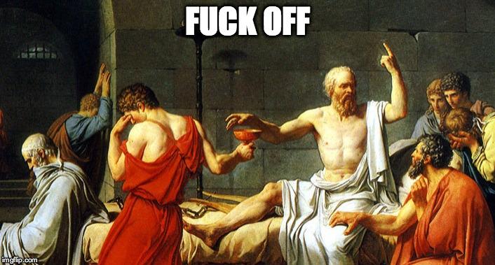 La mort de Socrate , tableau de Jacques louis DAVID (1787)  Le propos «Fuck off » prêté à Socrate n'étant pas attesté dans l'histoire de la philosophie, l'auteure de l'article en assume l'entière responsabilité