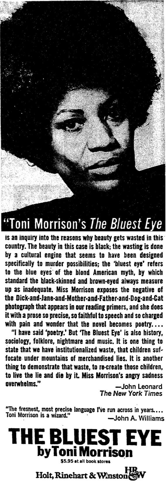 fishingboatproceeds: Happy 83rd Birthday to Toni Morrison, our greatest living writer. I nearly failed English my junior year of high school, and in order to get a D, I was forced to read and write papers about two books over summer vacation. One was a Shakespeare play; the other was The Bluest Eye. I'd already read Song of Solomon, which I'd loved even though I felt like a lot of it flew over my head. But The Bluest Eye was exactly what I needed. It was, as John Leonard wrote in the New York Times, nightmare and music. (Image via Dwight Garner)