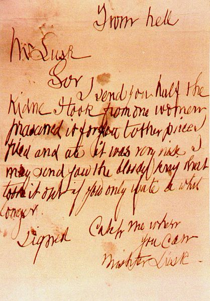 hermionejg: todayinhistory: October 15th 1888: 'From Hell' letter received On this day in 1888, the infamous 'From Hell' letter was sent allegedly by serial killer 'Jack the Ripper'. The letter was sent to George Lusk, the head of Whitechapel Vigilance Committee. The letter told how the killer had supposedly taken a kidney from one of his victims, eaten one half, and another half was sent with the letter. Of all the letters sent claiming to be the murderer, this one is most often considered legitimate, as it did not use the pseudonym 'Jack the Ripper' and the most recent victim had had her kidney removed.