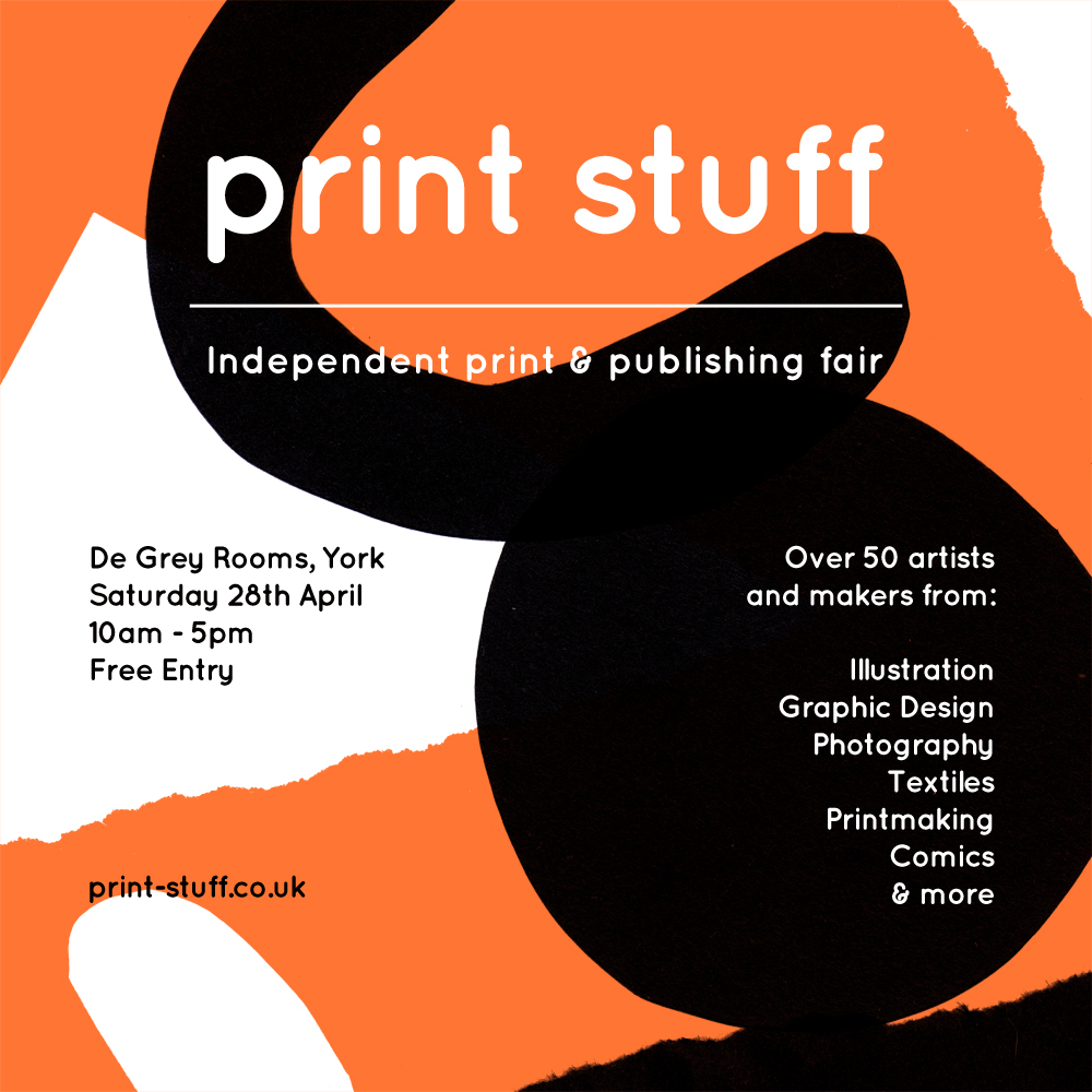 SAT 28TH APRIL -  PRINT STUFF  - YORK