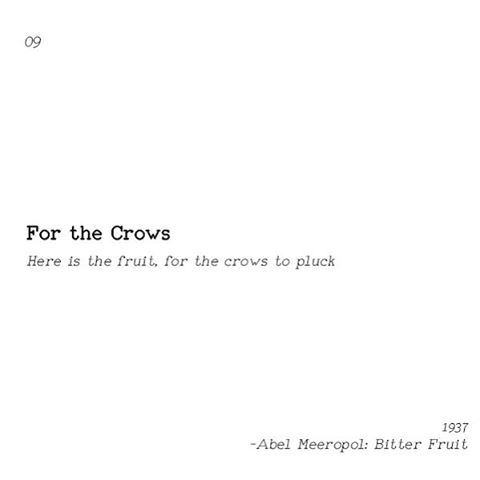 09 For the Crows. Poem excerpt: Bitter Fruit; Abel Meeropol 1937