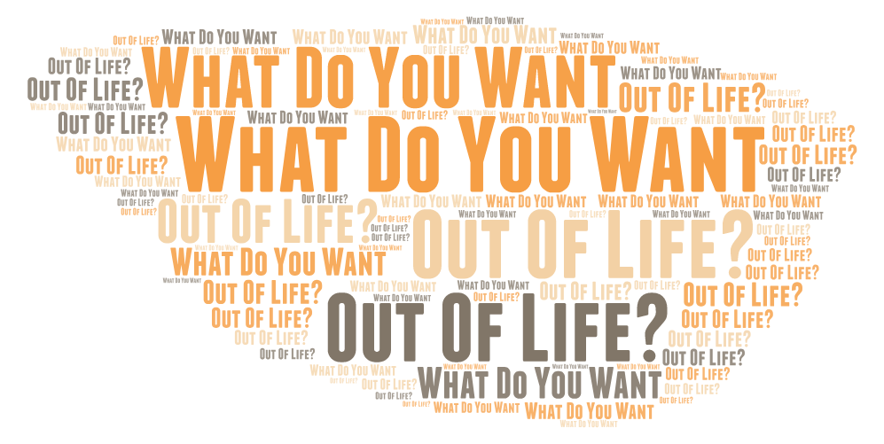 III - What Do You Want Out of Life? (Short Length)