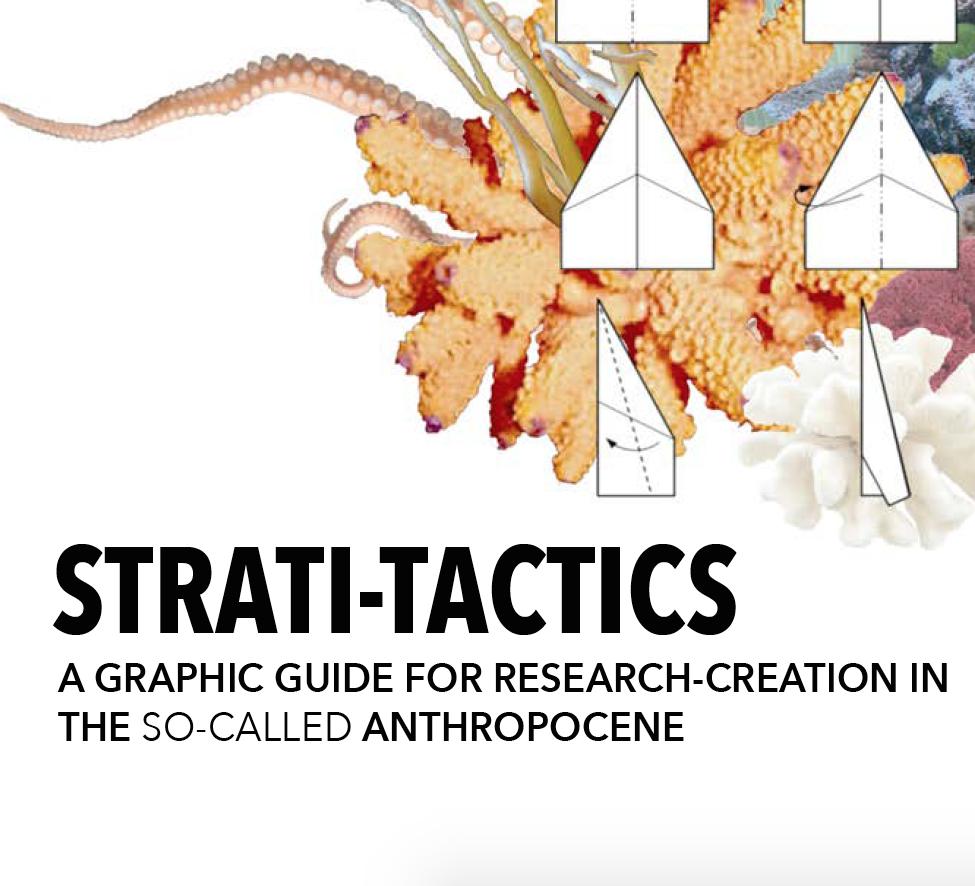 Strati-Tactics: A Graphic Guide for Research-Creation in the (so-called) Anthropocene