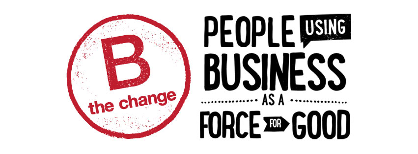 B the change. People using business as a force for good.