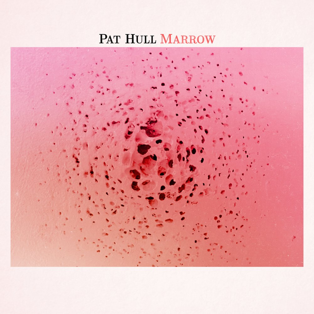 Pat Hull -  Marrow  (2017)