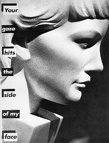 "Barbara Kruger, Untitled (Your gaze hits the side of my face) 1981 photograph 55""x 41"" (collection Ydessa Art Foundation, Toronto)."
