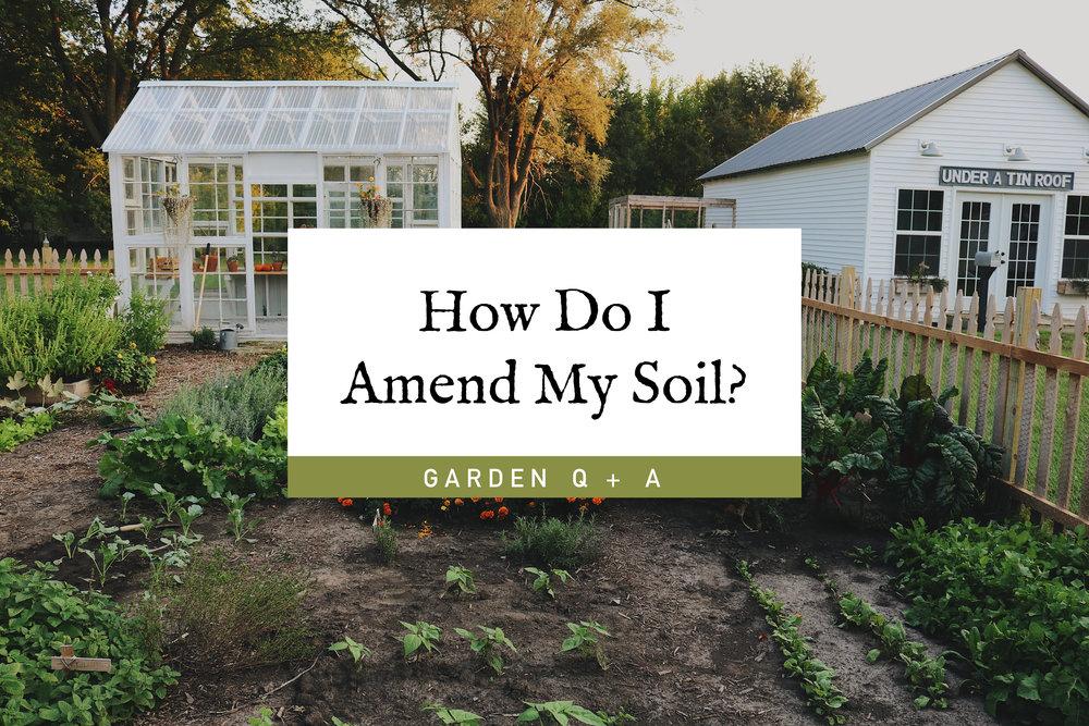 Garden Q+A: How Do I Amend My Soil? - Under A Tin Roof Blog