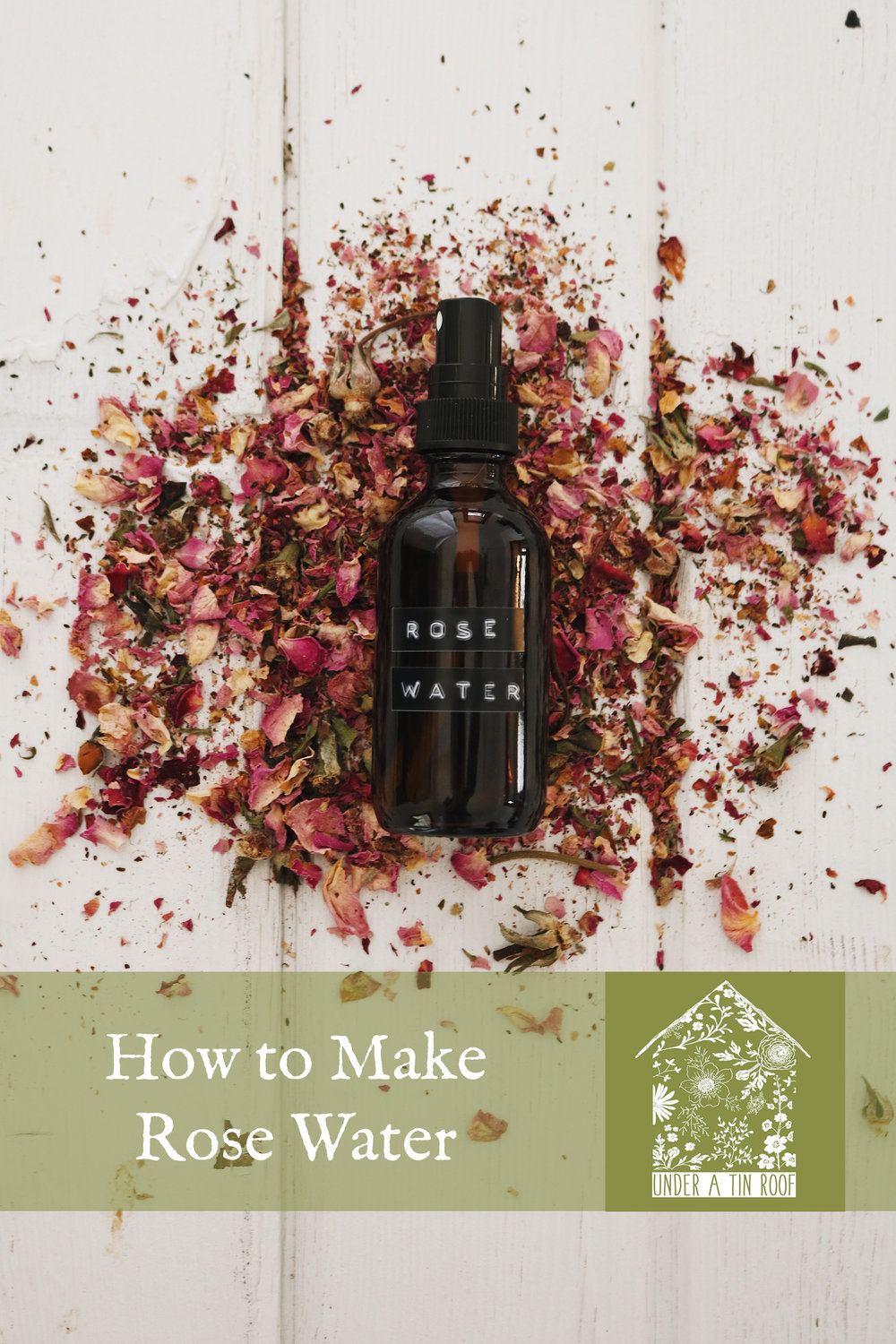 How to Make Rose Water - Under A Tin Roof Blog